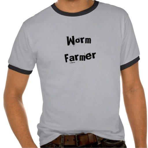 Worm Farmer t shirt